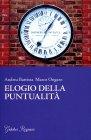 Elogio della Puntualità Andrea Battista Marco Ongaro