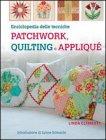 Enciclopedia delle Tecniche Patchwork, Quilting e Appliqué Linda Clements