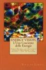 Energy Vision - L'Uso Cosciente delle Energie Rinaldo Lampis