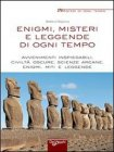 Enigmi, Misteri e Leggende di Ogni Tempo (eBook)