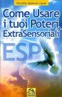 ESP - Come Usare i Tuoi Poteri ExtraSensoriali Dorothy Spence Lauer