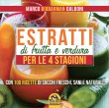 Estratti di Frutta e Verdura per le 4 Stagioni Marco Dalboni