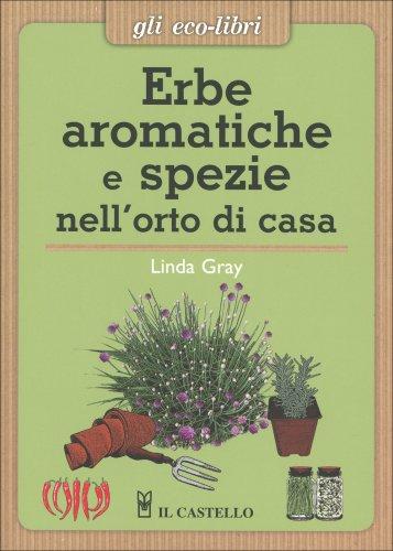 Erbe aromatiche e spezie nell 39 orto di casa libro di linda gray - Erbe aromatiche in casa ...