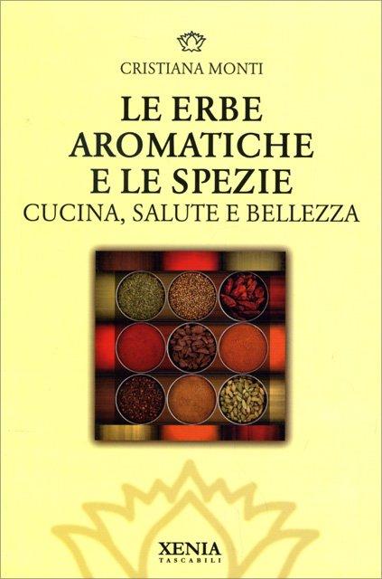 Le erbe aromatiche e le spezie libro di cristiana monti - Le spezie in cucina ...