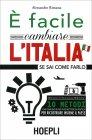 È Facile Cambiare l'Italia Se Sai Come Farlo Alessandro Rimassa