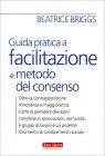 Guida Pratica a Facilitazione e Metodo del Consenso Beatrice Briggs