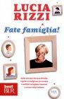 Fate Famiglia! - Lucia Rizzi
