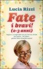 Fate I Bravi! (0-3 Anni) - Lucia Rizzi