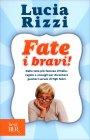 Fate i Bravi! - Libro di Lucia Rizzi