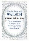 Felici Pi� di Dio Neale Donald Walsch