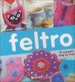Feltro - 35 progetti step by step