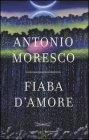 Fiaba d'Amore - Antonio Moresco