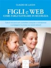 Figli e Web: Come Farli Navigare in Sicurezza - eBook Claudio De Lucchi
