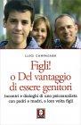 Figli! e del Vantaggio di Essere Genitori Luigi Campagner