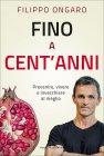 Fino a Cent'Anni Filippo Ongaro