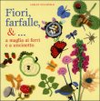 Fiori, Farfalle, &... A Maglia ai Ferri e a Uncinetto