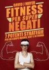 Fitness per Super Negati eBook David J Mayer