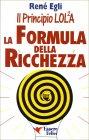Il principio LOL2A - La Formula della Ricchezza Ren� Egli