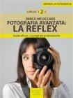 Fotografia Avanzata: la Reflex (eBook) Enrico Meloccaro