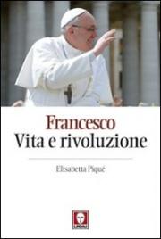 Francesco: Vita e Rivoluzione Elisabetta Piqu�