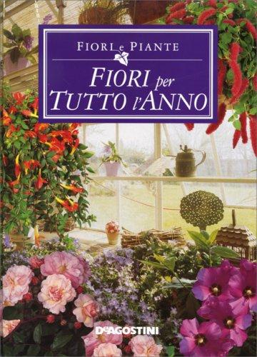Fiori e piante fiori per tutto l 39 anno libro di de agostini for Giardini fioriti tutto l anno