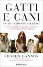Gatti e Cani - Anche Loro Sono Persone Sharon Gannon