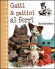 Gatti & Gattini ai Ferri Sue Stratford