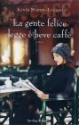 La Gente Felice Legge e Beve Caffè Agnès Martin-Lugand