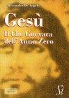 Gesù - Il Che Guevara dell'Anno Zero Alessandro De Angelis