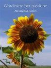 Giardiniere per Passione (eBook) Alessandro Rossin