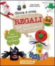Gioca e Crea Regali per Tutte le Occasioni Paola Caliari, Serena Mozzato