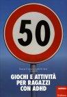 50 Giochi e Attivit� per Ragazzi con Adhd Patricia Quinn Judith Stern