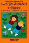 Giochi per Distendere e Rilassare le Bambine e i Bambini da 2 a 6 Anni Denise Chauvel, Christiane Noret