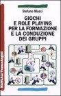 Giochi e Role Playing per la Formazione e la Conduzione dei Gruppi (eBook) Stefano Masci