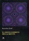 Il gioco cosmico della mente - Stanislav Grof
