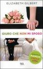 Giuro Che Non Mi Sposo - Elizabeth Gilbert