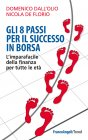 Gli 8 Passi per il Successo in Borsa (eBook) Domenico Dall'Olio, Nicola De Florio