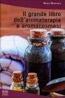 Il Grande libro dell'Aromaterapia e Aromacosmesi Mara Bertona