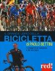Il Grande Libro della Bicicletta Paolo Bettini Giulio Porcai Marco Bonarrigo