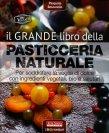 Il Grande Libro della Pasticceria Naturale Pasquale Boscarello