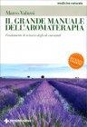 Il Grande Manuale dell'Aromaterapia Marco Valussi