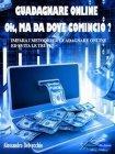 Guadagnare Online, Ok Ma Da Dove Comincio? - eBook Alessandro Delvecchio