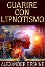 Guarire con l'Ipnotismo - eBook Alexander Erskine