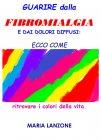 Guarire dalla Fibromialgia e dai Dolori Diffusi (eBook) Maria Lanzone