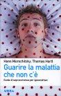 Guarire la Malattia che Non c'è Hans Morschitzky Thomas Hartl