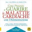 Come Prevenire e Guarire le Malattie Cardiache con l'Alimentazione Caldwell B. Esselstyn