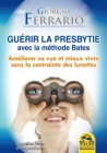 Gu�rir la Presbytie avec la M�thode Bates (eBook) Giorgio Ferrario