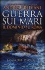 Guerra sui Mari. Il Dominio su Roma - Andrea Frediani