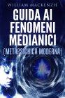 Guida ai Fenomeni Medianici eBook William Mackenzie