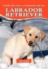 Guida alla Cura e al Benessere del Tuo Labrador Retriever Linda Rehkopf